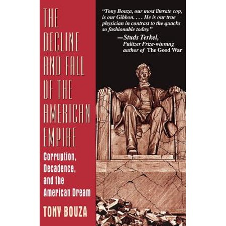 The Decline And Fall Of The American Empire : Corruption, Decadence, And The American