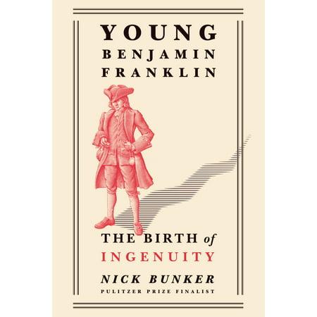 Young Benjamin Franklin : The Birth of Ingenuity - Benjamin Franklin For Kids