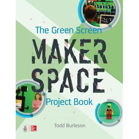 The Green Screen Makerspace Project Book (Green Screen Projects For High School Students)