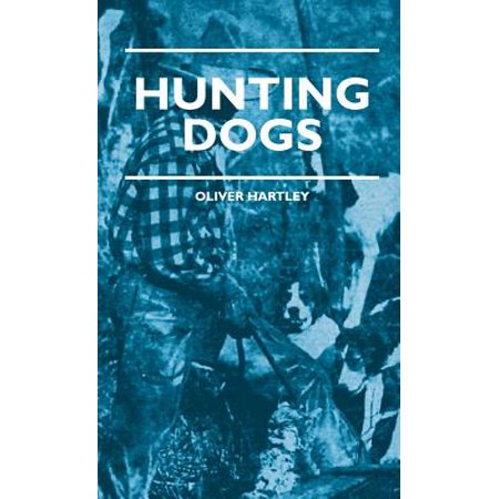 Hunting Dogs - Describes In A Practical Manner The Training, Handling, Treatment, Breeds, Etc., Best Adapted For Night Hunting As Well As Gun Dogs For Daylight Sport - (10 Best Hunting Dogs)