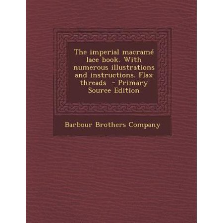 The imperial macrame lace book. With numerous illustrations and instructions. Flax threads