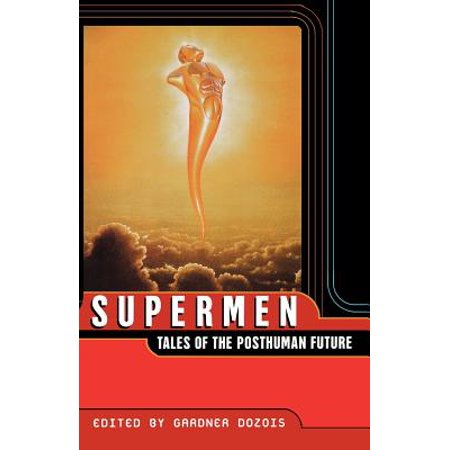 Supermen: Tales of the Posthuman Future by