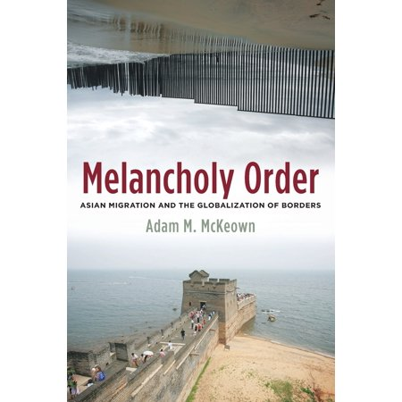 Melancholy Order : Asian Migration and the Globalization of Borders ()