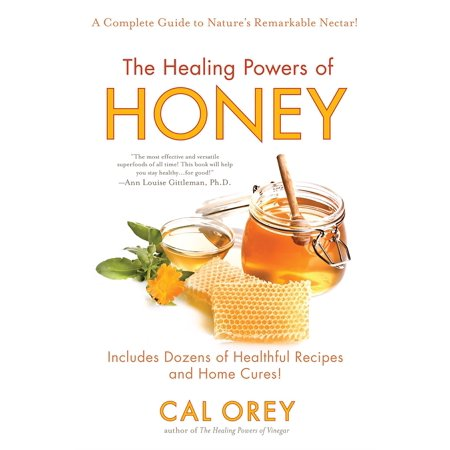 The Healing Powers of Honey : A Complete Guide to Nature