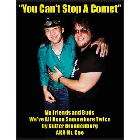 - You Can't Stop a Comet : My Friends and Buds, We've All Been Somewhere Twice