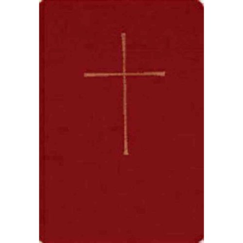 The Book of Common Prayer and Administration of the Sacraments and Other Rites and Ceremonies of the Church: Together With the Psalter or Psalms of David According to the Use of the Episcopal Church