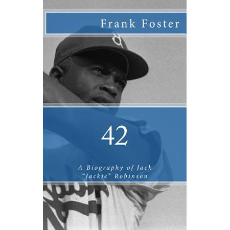 42: A Biography of Jack Jackie Robinson by
