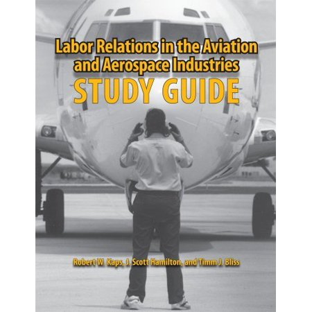 Labor Relations In The Aviation And Aerospace Industries Study Guide By Robert Kaps
