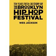 Ten Years Fresh : The Story of the Brooklyn Hip-Hop Festival