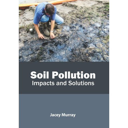 Soil Pollution: Impacts and Solutions