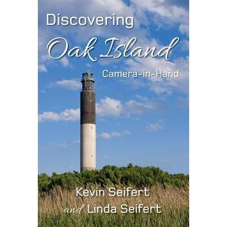 Discovering Oak Island Camera-In-Hand : A Guide to Making More Memorable Photographs While Exploring Oak Island North Carolina