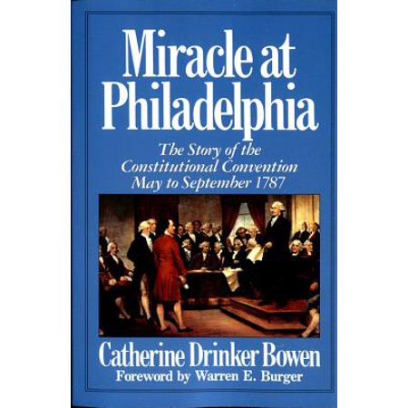 Miracle At Philadelphia : The Story of the Constitutional Convention May - September (Original Purpose Of The Convention In Philadelphia)