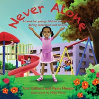 Never Alone : A Book for Young Children and Parents During Separation and Divorce