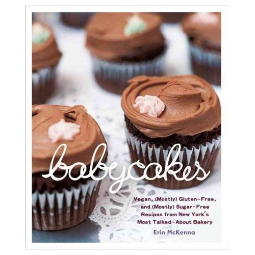 Babycakes: Vegan, Gluten-free, and (Mostly) Sugar-free Recipes from New York's Most Talked-about Bakery