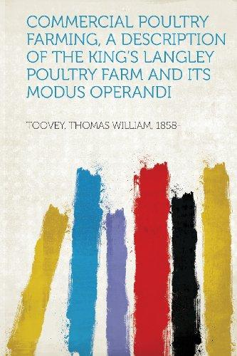 Commercial Poultry Farming, a Description of the King's Langley Poultry Farm and Its Modus Operandi by