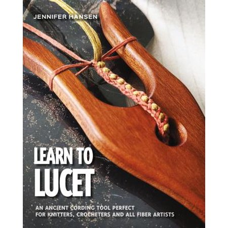 - Learn to Lucet : An Ancient Cording Tool Perfect for Knitters, Crocheters and All Fiber Artists