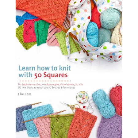 Learn How to Knit with 50 Squares: For Beginners and Up, a Unique Approach to Learning to Knit Paperback (New Knits On The Block)
