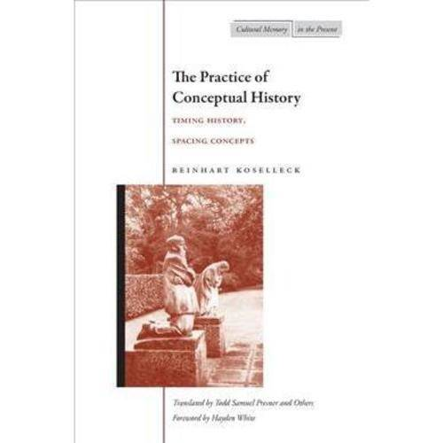 The Practice of Conceptual History: Timing History, Spacint Concepts