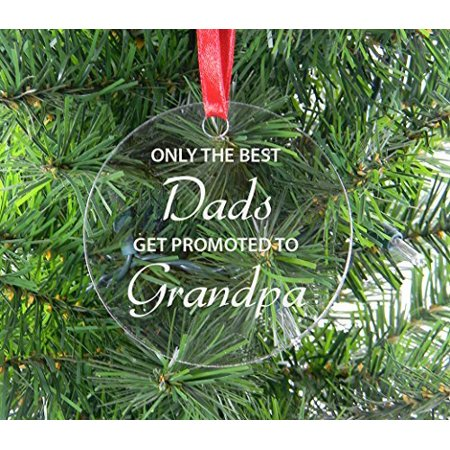 Only The Best Dads Get Promoted To Grandpa Clear Acrylic Christmas Ornament - Great Gift for Father's Day, Birthday, or Christmas Gift for Dad, Grandpa, Grandfather, Papa,