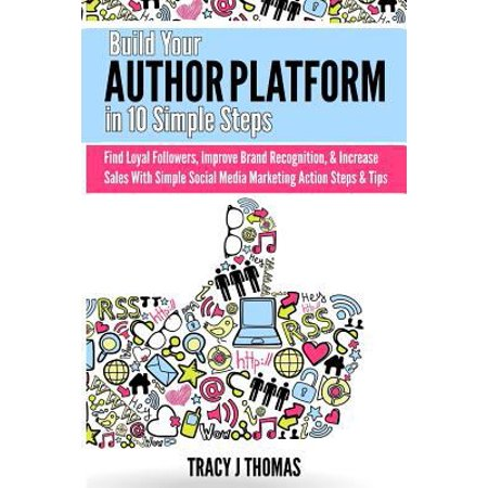 Build Your Author Platform In 10 Simple Steps  Find Loyal Followers  Improve Brand Recognition    Increase Sales With Simple Social Media Marketing St