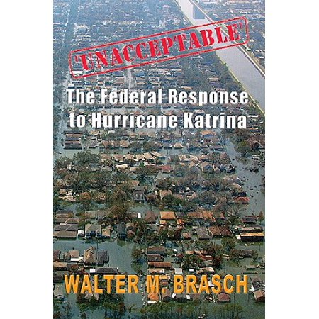 'Unacceptable' : The Federal Government's Response to Hurricane (The Federal Response To Hurricane Katrina Lessons Learned)