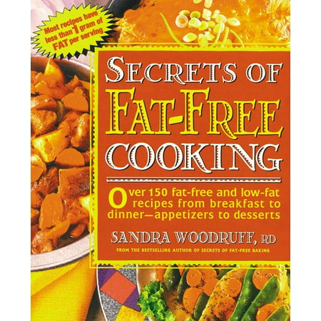 Secrets of Fat-Free Cooking : Over 150 Fat-Free and Low-Fat Recipes from Breakfast to Dinner -- Appetizers to - Halloween Recipe Ideas Dessert