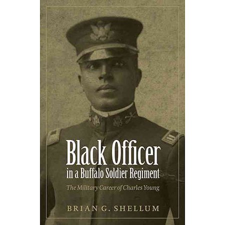 Black Officer in a Buffalo Soldier Regiment: The Military Career of Charles Young by