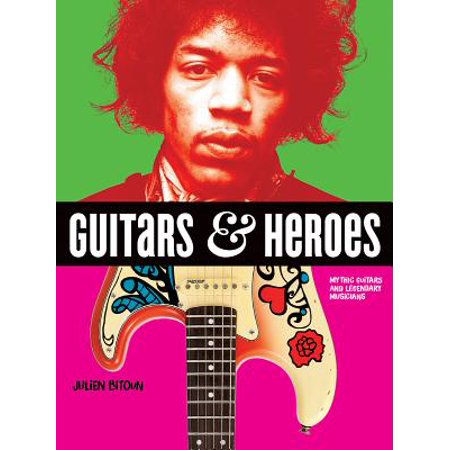 Guitars and Heroes : Mythic Guitars and Legendary