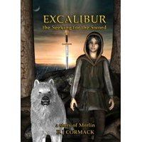 Excalibur : The Seeking for the Sword a Story of Merlin