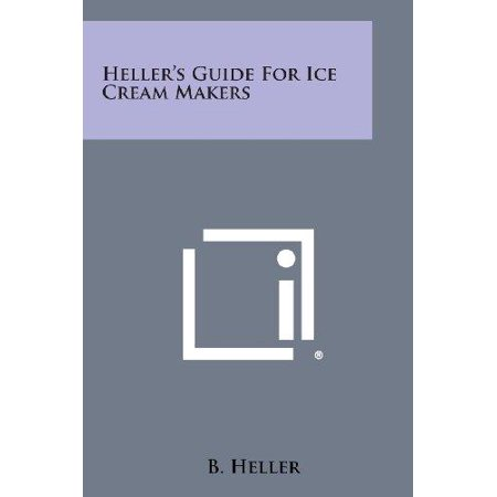 Heller's Guide for Ice Cream Makers Heller's Guide for Ice Cream Makers