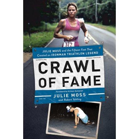Crawl of Fame : Julie Moss and the Fifteen Feet That Created an Ironman Triathlon Legend (Sonnenbrille Triathlon)