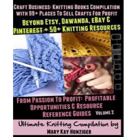 Craft Business  Knitting Books Compilation  With 99  Places To Sell Crafts For Profit Beyond Etsy  Dawanda  Ebay   Pinterest   50  Kni