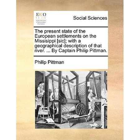 The Present State of the European Settlements on the Missisippi [Sic]; With a Geographical Description of That River. ... by Captain Philip Pittman. (Paperback) (Philip Rivers Halloween)