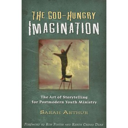 The God-Hungry Imagination: The Art of Storytelling for Postmodern Youth Ministry by