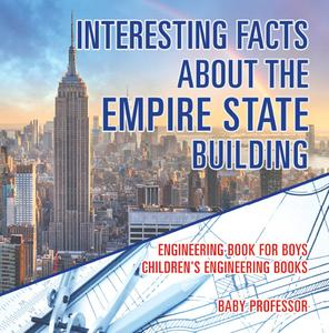 Interesting Facts about the Empire State Building - Engineering Book for Boys | Children's Engineering Books - eBook