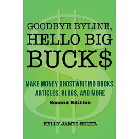 Goodbye Byline  Hello Big Bucks  Make Money Ghostwriting Books  Articles  Blogs And More