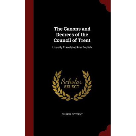The Canons and Decrees of the Council of Trent : Literally Translated Into