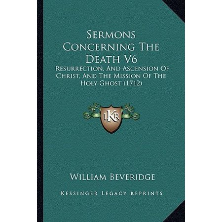 Sermons Concerning the Death V6 : Resurrection, and Ascension of Christ, and the Mission of the Holy Ghost