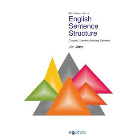 An Introduction to English Sentence Structure: Clauses, Markers, Missing Elements