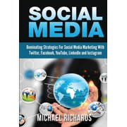 Social Media : Dominating Strategies for Social Media Marketing with Twitter, Facebook, Youtube, Linkedin and Instagram