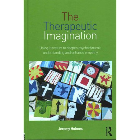 The Therapeutic Imagination  Using Literature To Deepen Psychodynamic Understanding And Enhance Empathy