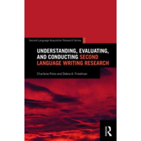 Understanding, Evaluating, and Conducting Second Language Writing Research -