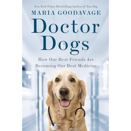 Doctor Dogs : How Our Best Friends Are Becoming Our Best
