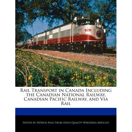 Rail Transport in Canada Including the Canadian National Railway, Canadian Pacific Railway, and Via Rail