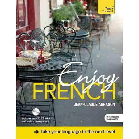 Enjoy French: An Intermediate Teach Yourself Program