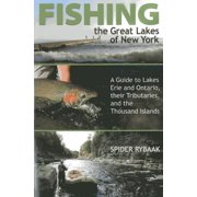 Fishing the Great Lakes of New York : A Guide to Lakes Erie and Ontario, Their Tributaries, and the Thousand Islands