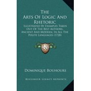 The Arts of Logic and Rhetoric the Arts of Logic and Rhetoric : Illustrated by Examples Taken Out of the Best Authors, Ancieillustrated by Examples Taken Out of the Best Authors, Ancient and Modern, in All the Polite Languages (1728) NT and Modern, in All the Polite Languages (1728)