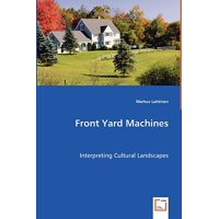Front Yard Machines - Interpreting Cultural Landscapes