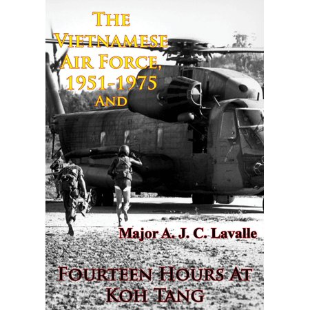 The Vietnamese Air Force, 1951-1975 — An Analysis Of Its Role In Combat And Fourteen Hours At Koh Tang [Illustrated Edition] - eBook