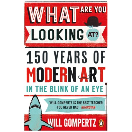 What Are You Looking At? : 150 Years of Modern Art in the Blink of an